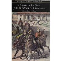 Historia de las ideas y de la cultura en Chile - Tomo IV