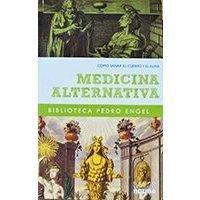 Medicina alternativa - Como sanar el cuerpo y el alma