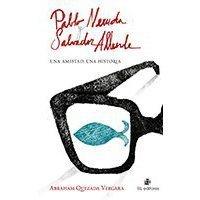 Pablo Neruda y Salvador Allende - Una amistad, una historia