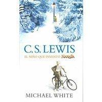 C. S. Lewis. El niño que inventó Narnia