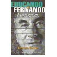 Educando a Fernando. Cómo se construyó De La Rúa Presidente