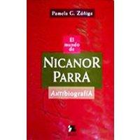 El mundo de Nicanor Parra. Antibiografía