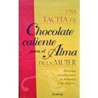 Una tacita de chocolate caliente para el alma de la mujer