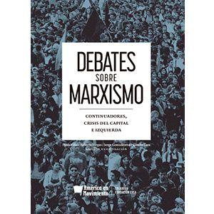 Debates sobre marxismo. Continuadores, crisis del capital e izquierdas