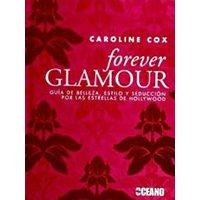 Forever Glamour. Guía de belleza, estilo y seducción por las estrellas de Hollywood