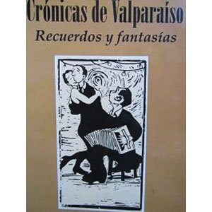 Crónicas de Valparaíso. Recuerdos y fantasías.