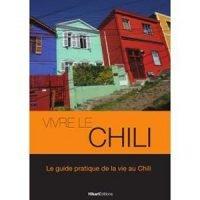Vivre le Chili. Le guide pratique de la vie au Chili