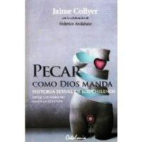 Pecar como Dios manda. Historia sexual de los chilenos