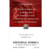 El retrato de Dorian Gray / El príncipe feliz / El ruiseñor y la rosa / El crimen de Lord Arthur Saville / El fantasma de Canterville