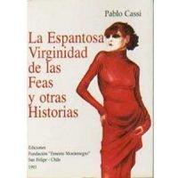 La espantosa virginidad de las feas y otras historias