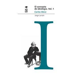 El concepto de ideología. Vol. 1: Carlos Marx