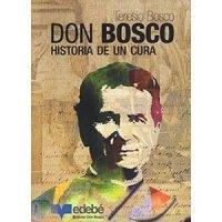 Don Bosco. Historia de un cura
