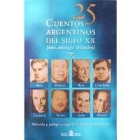 25 cuentos argentinos del siglo XX. [Una antología definitiva]