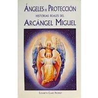 Angeles de protección. Historias reales del arcángel Miguel