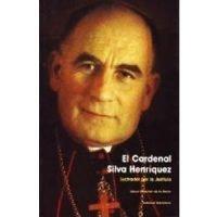 El cardenal Silva Henríquez. Luchador por la justicia