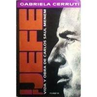 El jefe. Vida y obra de Carlos Saúl Menem