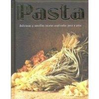 Pasta. Deliciosas y sencillas recetas explicadas paso a paso