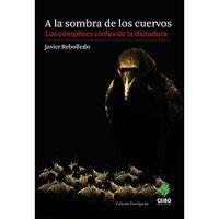 A la sombra de los cuervos. Los cómplices civiles de la dictadura