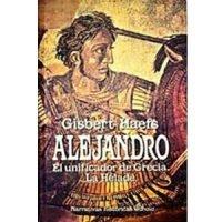 Alejandro. El unificador de Grecia. La Hélade