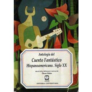 Antología del cuento fantástico hispanoamericano. Siglo XX