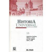 Historia universal 18. América Latina, Africa y Asia en los siglos XIX y XX