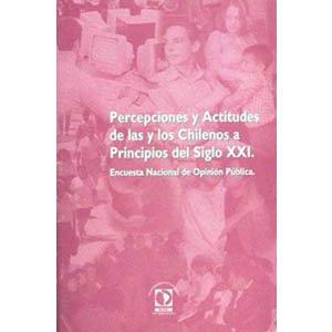 Percepciones y actitudes de las y los chilenos a principios del siglo XXI
