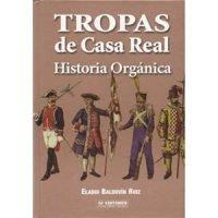 Tropas de Casa Real. Historia orgánica