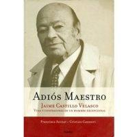 Adiós Maestro. Jaime Castillo Velasco