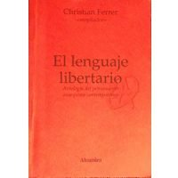 El lenguaje libertario. Antología del pensamiento anarquista contemporáneo