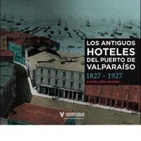 Los antiguos hoteles del puerto de Valparaíso 1827-1927