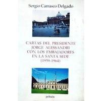 Cartas del presidente Jorge Alessandri con los embajadores en la Santa Sede (1959-1964)