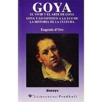 Goya. El vivir y el arte de Goya. Goya y lo goyesco a la luz de la historia de la cultura