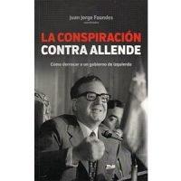 La conspiración contra Allende. Cómo derrocar a un gobierno de izquierda