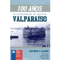 100 Años de la construcción del puerto de Valparaíso. Historia y legado
