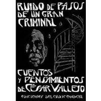 Ruido de pasos de un gran criminal. Cuentos y pensamientos de César Vallejo