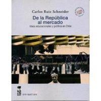 De la República al mercado. Ideas educacionales y política en Chile