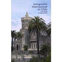 Inmigración internacional en Chile. Un tema en desarrollo
