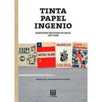 Tinta papel ingenio. Panfletos políticos en Chile 1973-1990