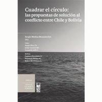 Cuadrar el círculo. Las propuestas de solución al conflicto entre Chile y Bolivia