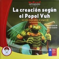 La creación según el Popol Vuh. Un mito maya sobre el origen de la humanidad