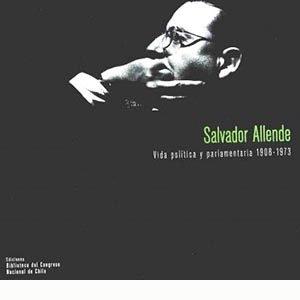 Salvador Allende. Vida política y parlamentaria 1908-1973
