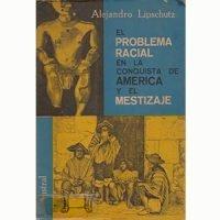 El problema racial en la conquista de América y el mestizaje