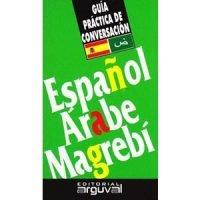 Guía práctica de conversación. Español - Arabe Magrebí