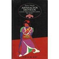 Artefactos eróticos. Guía de objetos y estimulantes del deseo